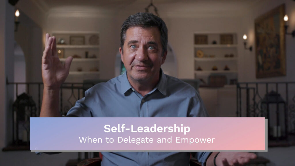 Self Leadership: When to Delegate and Empower